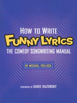 How to Write Funny Lyrics By Pollock, Michael/ Razowsky, David (FRW)